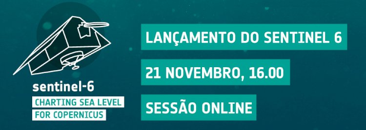A Ciência Viva e a Agência Espacial Portuguesa realizam emissão on-line dedicada ao lançamento do Sentinel 6